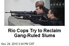 Rio Cops Try to Reclaim Gang-Ruled Slums