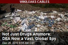 Not Just Drugs Anymore: DEA Now a Vast, Global Spy