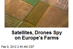 Satellites, Drones Spy on Europe's Farms