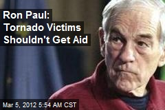 Ron Paul: Tornado Victims Shouldn't Get Aid
