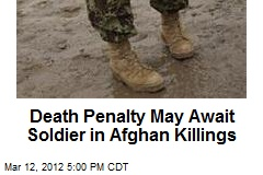 Death Penalty May Await Soldier in Afghan Killings