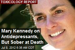 Mary Kennedy on Antidepressants, But Sober at Death