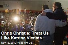 Chris Christie: Treat Us Like Katrina Victims