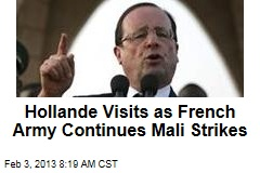 Hollande Visits as French Army Continues Mali Strikes