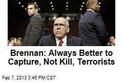Brennan: Always Better to Capture, Not Kill, Terrorists