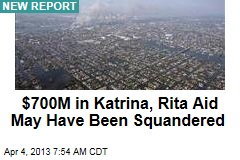 $700M in Katrina, Rita Aid May Have Been Squandered
