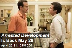 Arrested Development Is Back May 26