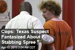 Cops: Texas Suspect Fantasized About Stabbing Spree