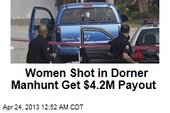 Women Shot in Dorner Manhunt Get $4.2M LAPD Payout