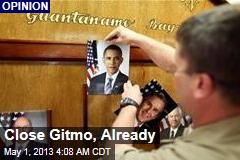 Close Gitmo, Already