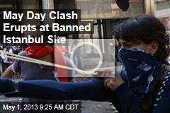 May Day Clash Erupts at Banned Istanbul Site