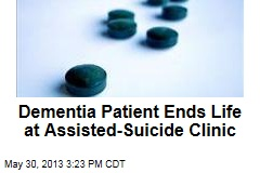 Dementia Patient Ends Life at Assisted-Suicide Clinic