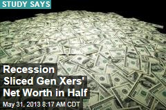Recession Sliced Gen Xers' Net Worth in Half