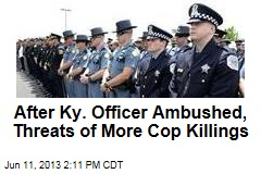 After Ky. Officer Ambushed, Threats of More Cop Killings