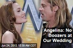 Angelina: No Boozers at Our Wedding