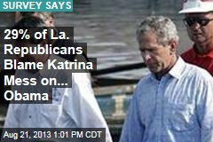 29% of La. Republicans Blame Katrina Mess on... Obama