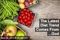 The Latest Diet Trend Comes From ...God