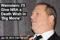 Weinstein: I'll Give NRA a Death Wish in 'Big Movie'