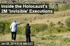 Inside the Holocaust's 2M 'Invisible' Executions