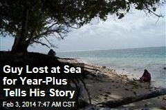 Man Lost at Sea for Year-Plus Tells His Story