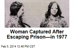 Woman Captured After Escaping Prison—in 1977