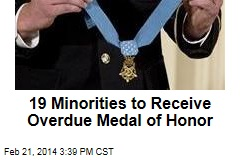 19 Minorities to Receive Overdue Medal of Honor