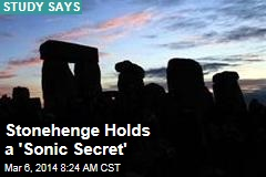 Stonehenge Holds a 'Sonic Secret'