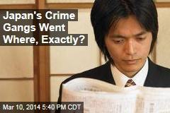 Japan's Crime Gangs Went Where, Exactly?