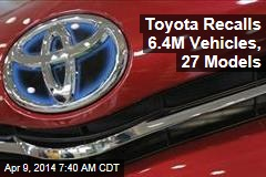 Toyota Recalls 6.4M Vehicles, 27 Models