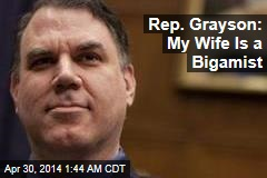 Rep. Grayson: My Wife Is a Bigamist