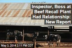 Inspector, Boss at Beef Recall Plant Had Relationship: New Report