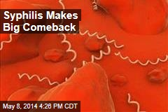Syphilis Makes Big Comeback