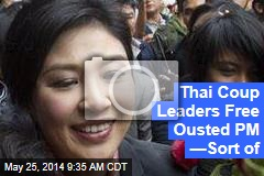 Thai Coup Leaders Free Ousted PM —Sort of