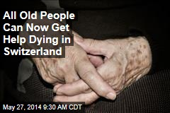 All Old People Can Now Get Help Dying in Switzerland