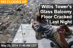 Willis Tower's Glass Balcony Floor Cracked Last Night