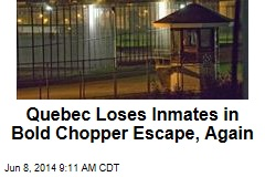 Quebec Loses Inmates in Bold Chopper Escape—Again