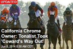 California Chrome Owner: Tonalist Took 'Coward's Way Out'