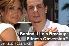 Behind J.Lo's Breakup: Fitness Obsession?
