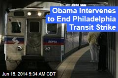 Obama Intervenes to End Philadelphia Transit Strike
