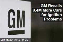 GM Recalls 3.4M More Cars for Ignition Problems