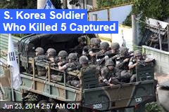 S. Korea Soldier Who Killed 5 Captured