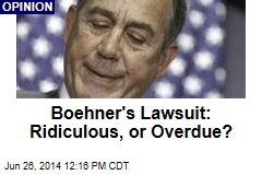 Boehner's Lawsuit: Ridiculous, or Overdue?