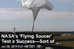 NASA's 'Flying Saucer' Test a Success—Sort of