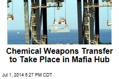 Chemical Weapons Transfer to Take Place in Mafia Hub