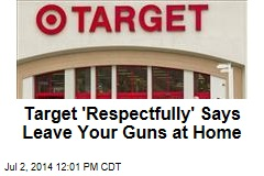 Target 'Respectfully' Says Leave Your Guns at Home