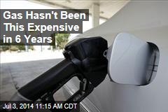 Gas Hasn't Been This Expensive in 6 Years