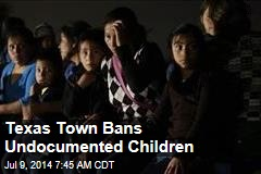 Texas Town Bans Undocumented Children