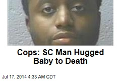 Cops: SC Man Hugged Baby to Death