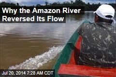 Why the Amazon River Reversed Its Flow