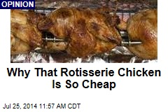 Why That Rotisserie Chicken Is So Cheap